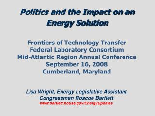 Politics and the Impact on an Energy Solution   Frontiers of Technology Transfer Federal Laboratory Consortium Mid-Atlan