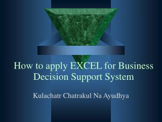 How to apply EXCEL for Business Decision Support System