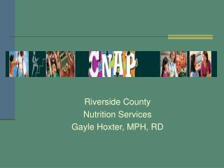 Riverside County Nutrition Services Gayle Hoxter, MPH, RD