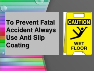 To prevent fatal accident use anti slip coating