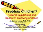 Problem Children Federal Regulations and Research Involving Children