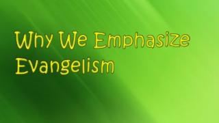 Why We Emphasize Evangelism