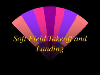 Soft Field Takeoff and Landing