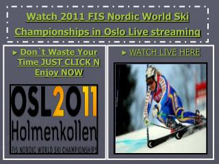 Watch 2011 FIS Nordic World Ski Championships in Oslo Live s