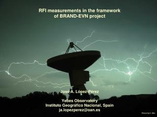 RFI measurements in the framework  of BRAND-EVN project José A. López-Pérez Yebes Observatory