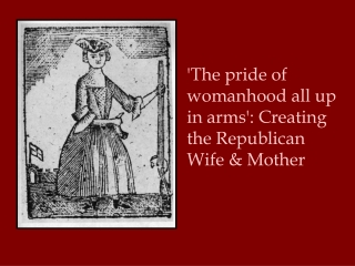 'The pride of womanhood all up in arms': Creating the Republican Wife & Mother
