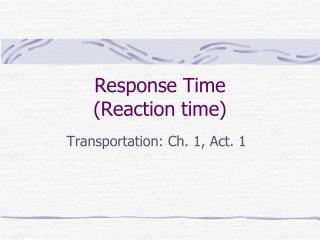 Response Time  (Reaction time)