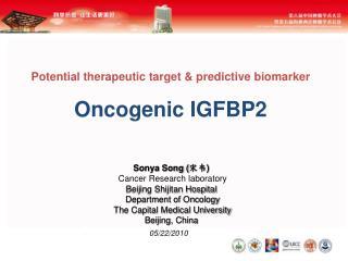 Potential therapeutic target & predictive biomarker Oncogenic IGFBP2