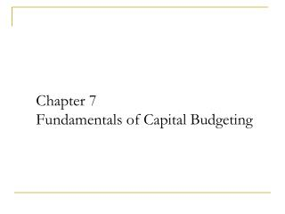 Chapter 7  Fundamentals of Capital Budgeting