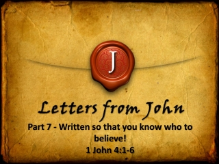 Part 7 - Written so that you know who to believe! 1 John 4:1-6