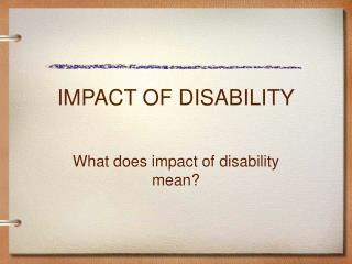 IMPACT OF DISABILITY