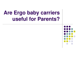 Are Ergo baby carriers useful for Parents?