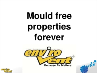 Mould free properties forever