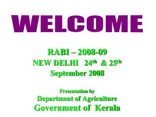 RABI   2008-09 NEW DELHI   24th   25th     September 2008  Presentation by Department of Agriculture Government of  Kera