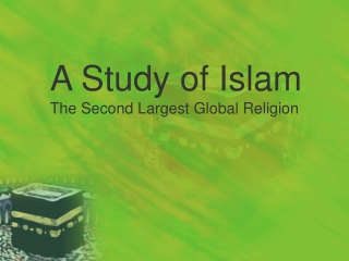 A Study of Islam The Second Largest Global Religion