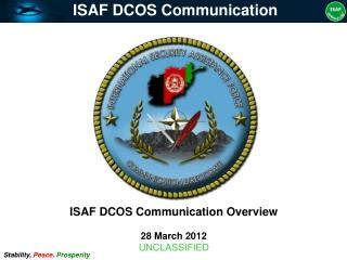 ISAF DCOS Communication Overview 28 March 2012 UNCLASSIFIED