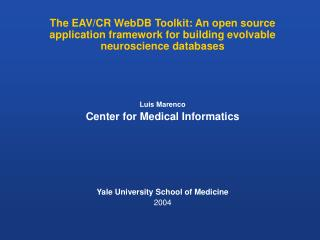 The EAV/CR WebDB Toolkit: An open source application framework for building evolvable neuroscience databases Luis Marenc