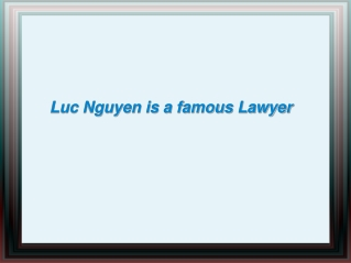 Luc Nguyen is a famous Lawyer