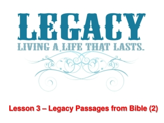 Lesson 3 – Legacy Passages from Bible (2)