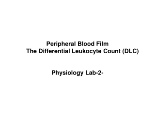 Peripheral Blood Film       The Differential Leukocyte Count (DLC) Physiology Lab-2-