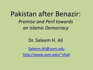 Pakistan after Benazir: Promise and Peril towards  an Islamic Democracy Dr.  Saleem  H. Ali