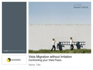 Vista Migration without Irritation Confronting your Vista Fears