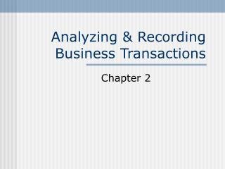 Analyzing & Recording Business Transactions