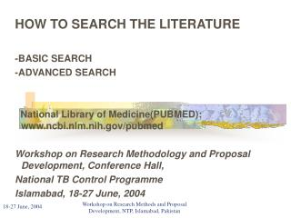 HOW TO SEARCH THE LITERATURE -BASIC SEARCH -ADVANCED SEARCH   National Library of Medicine(PUBMED):  ncbi.nlm.nih/pubmed