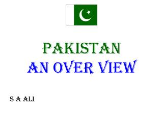 PAKISTAN AN OVER VIEW S A ALI