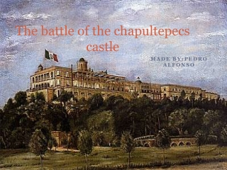 The battle of the chapultepecs castle
