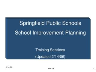 Springfield Public Schools School Improvement Planning Training Sessions (Updated 2/14/06)