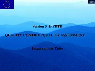 Session 5 : E-PRTR QUALITY CONTROL/QUALITY ASSESSMENT Iksan van der Putte