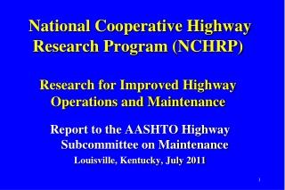 Report to the AASHTO Highway Subcommittee on Maintenance Louisville, Kentucky, July 2011