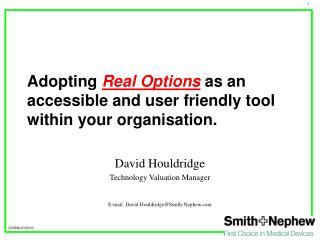 Adopting  Real Options  as an accessible and user friendly tool within your organisation.