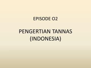 EPISODE O2 PENGERTIAN  TANNAS (INDONESIA)