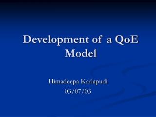 Development of a QoE Model