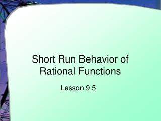 Short Run Behavior of Rational Functions