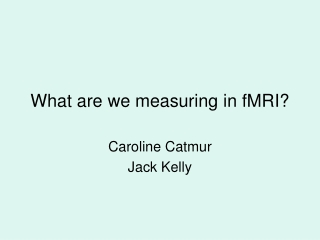 What are we measuring in fMRI?