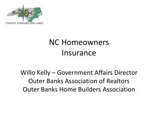 NC Homeowners Insurance Willo  Kelly – Government Affairs Director Outer Banks Association of Realtors Outer Banks Hom