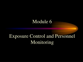 Module 6 Exposure Control and Personnel Monitoring
