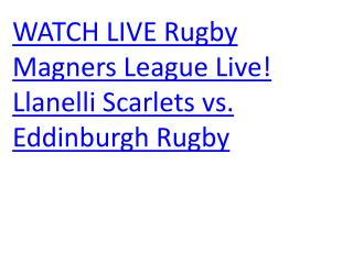 WATCH LIVE Rugby Magners League Live! Llanelli Scarlets vs.