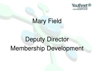 Mary Field Deputy Director Membership Development