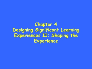 Chapter 4 Designing Significant Learning Experiences II: Shaping the Experience