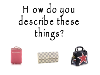 How do you describe these things?