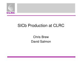 SICb Production at CLRC