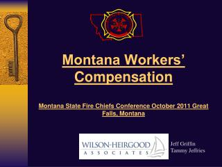Montana Workers' Compensation Montana State Fire Chiefs Conference October 2011 Great Falls, Montana