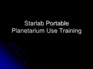 Starlab Portable Planetarium Use Training
