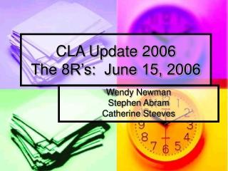 CLA Update 2006 The 8R's:  June 15, 2006