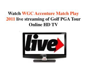 Watch WGC Accenture Match Play 2011 live streaming of Golf