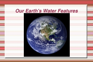 Our Earth's Water Features